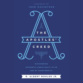 Apostles' Creed by Mohler Jr....