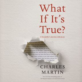 What If It's True? by Charles Martin...