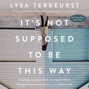 It's Not Supposed to Be This Way by Lysa TerKeurst...
