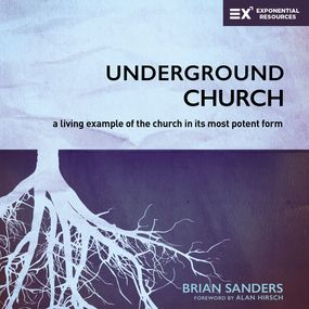 Underground Church by Alan Hirsch, Brian Sanders, Mark Sm...