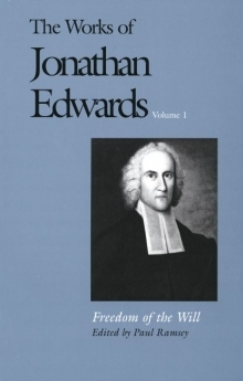 Works of Jonathan Edwards: Volume 1 - Freedom of the Will