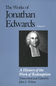 Works of Jonathan Edwards: Volume 9 - A History of the Work of Redemption