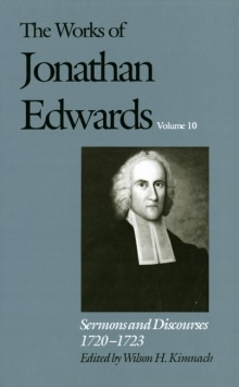 Works of Jonathan Edwards: Volume 10 - Sermons and Discourses, 1720-1723