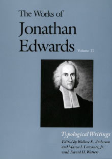 Works of Jonathan Edwards: Volume 11 - Typological Writings