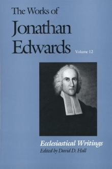 Works of Jonathan Edwards: Volume 12 - Ecclesiastical Writings