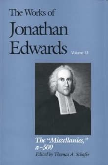Works of Jonathan Edwards: Volume 13 - The Miscellanies, Entries A-Z, AA-ZZ, 1-500