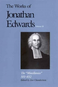 Works of Jonathan Edwards: Volume 18 - The Miscellanies, 501-832