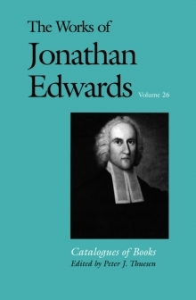 Works of Jonathan Edwards: Volume 26 - Catalogues of Books