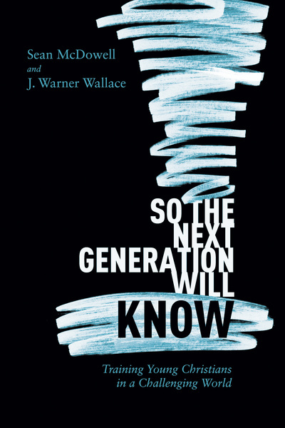 So the Next Generation Will Know: Preparing Young Christians in a Challenging World