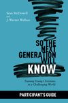 So the Next Generation Will Know Participant's Guide: Preparing Young Christians in a Challenging World