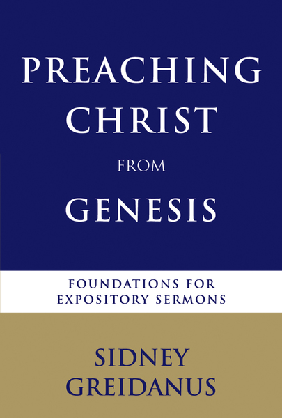 Preaching Christ from Genesis: Foundations for Expository Sermons
