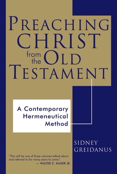 Preaching Christ from the Old Testament: Foundations for Expository Sermons