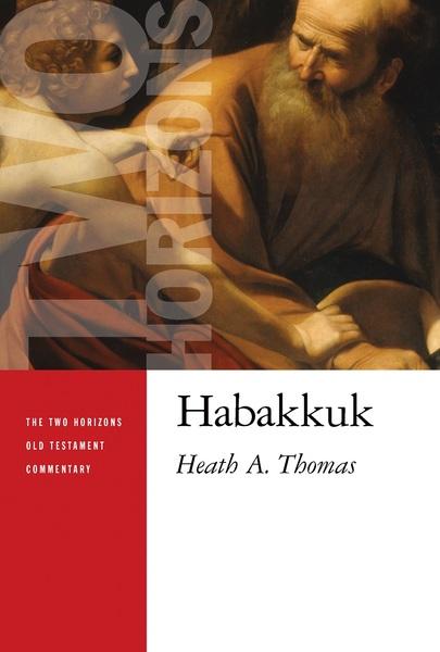 Two Horizons Old Testament Commentary (THOTC): Habakkuk