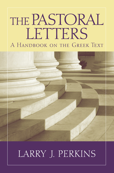 Baylor Handbook on the Greek New Testament: The Pastoral Letters