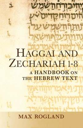 Baylor Handbook on the Hebrew Bible: Haggai and Zechariah 1-8 (BHHB)
