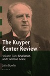 The Kuyper Center Review, Volume 2: Revelation and Common Grace