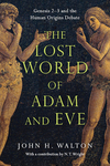Lost World of Adam and Eve: Genesis 2-3 and the Human Origins Debate