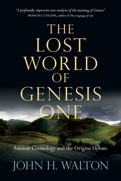 Lost World of Genesis One: Ancient Cosmology and the Origins Debate