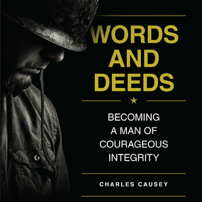 Words and Deeds: Becoming a Man of Courageous Integrity by Charles Causey and Jon Hemmer...