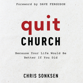 Quit Church: Because Your Life Would Be Better if You Did by Chris Sonksen and Dean Gallagher...