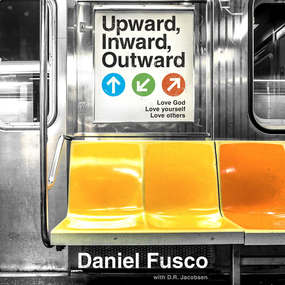 Upward, Inward, Outward: Love God, love yourself, love others by Daniel Fusco...