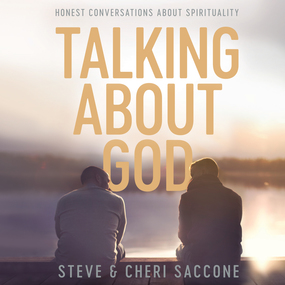 Talking About God: Honest Conversations About Spirituality by Steve Saccone, Cheri Saccone, Dean ...