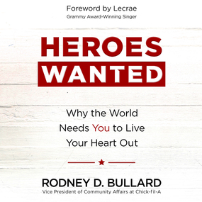 Heroes Wanted: Why the World Needs You to Live Your Heart Out by Rodney D Bullard...