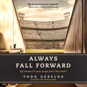 "Always Fall Forward: Life Lessons I'll Never Forget from ""The Coach"" by Todd Gerelds..."