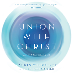 Union With Christ: The Way to Know and Enjoy God by Chris Fabry and Rankin Wilbourne...