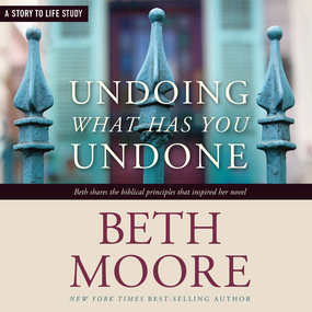 Undoing What Has You Undone by Beth Moore...