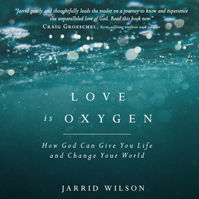Love is Oxygen: How God Can Give You Life and Change Your World by Jarrid Wilson and Stephen Graybill...