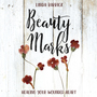 Beauty Marks: Healing Your Wounded Heart