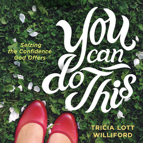 You Can Do This: Seizing the Confidence God Offers by Tricia Lott Williford...