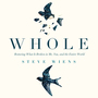 Whole: Restoring What is Broken in Me, You, and the Entire World
