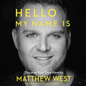 Hello, My Name Is: Discover Your True Identity by Matthew West...
