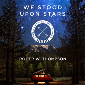 We Stood Upon Stars: Finding God in Lost Places by Roger W. Thompson and John McLain...