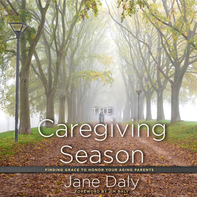 The Caregiving Season: Finding Grace to Honor Your Aging Parents by Jane Daly and Patty Fogarty...