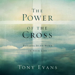 The Power of the Cross: Putting it to Work in Your Life by Tony Evans and Calvin Robinson...