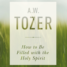How to be Filled with the Holy Spirit by A.W. Tozer and Tom Hatting...