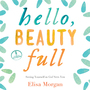 Hello, Beauty Full: Seeing Yourself As God Sees You