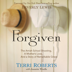 Forgiven: The Amish School Shooting, a Mother's Love, and a Story of Remarkable Grace by Terri Roberts, Jeanette Windle and ...