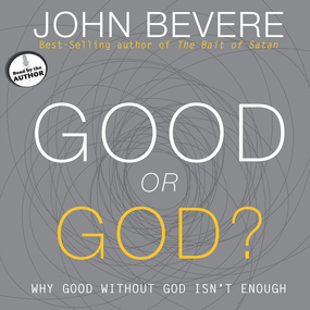 Good or God?: Why Good Without God Isn't Enough by John Bevere...