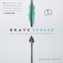 Brave Enough: Getting Over Our Fears, Flaws, and Failures to Live Bold and Free
