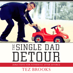 The Single Dad Detour: Directions for Fathering After Divorce by Brandon Batchelar and Tez Brooks...