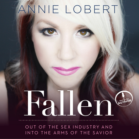 Fallen: Out of the Sex Industry & Into the Arms of the Savior by Annie Lobert...