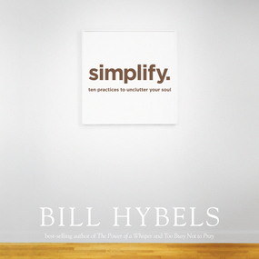 Simplify: Ten Practices to Unclutter Your Soul by Bill Hybels and Kelly Ryan Dolan...