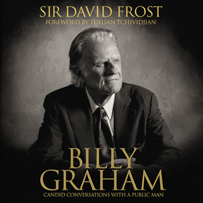 Billy Graham: Candid Conversations with a Public Man by David Frost, Kelly Ryan Dolan and J...