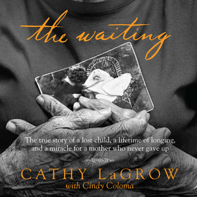 The Waiting: The True Story of a Lost Child, a Lifetime of Longing, and a Miracle for a Mother Who Never Gave Up by Cathy LaGrow, Cindy Coloma and Pame...