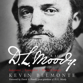 D.L. Moody - A Life: Innovator, Evangelist, World Changer by Kevin Belmonte and Grover Gardner...