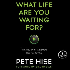 What Life Are You Waiting For?: Push Play on the Adventure God Has for You